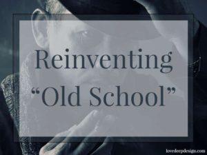 "Reinventing ""Old School"""